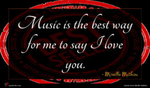 Mireille Mathieu quote : Music is the best ...