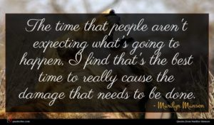 Marilyn Manson quote : The time that people ...
