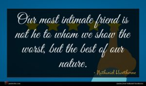 Nathaniel Hawthorne quote : Our most intimate friend ...