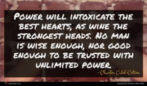 Charles Caleb Colton quote : Power will intoxicate the ...