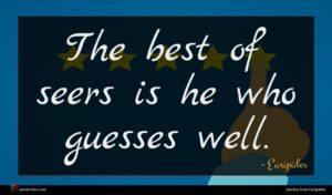 Euripides quote : The best of seers ...