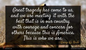 George W. Bush quote : Great tragedy has come ...