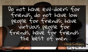 George Santayana quote : Do not have evil-doers ...