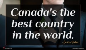 Justin Bieber quote : Canada's the best country ...