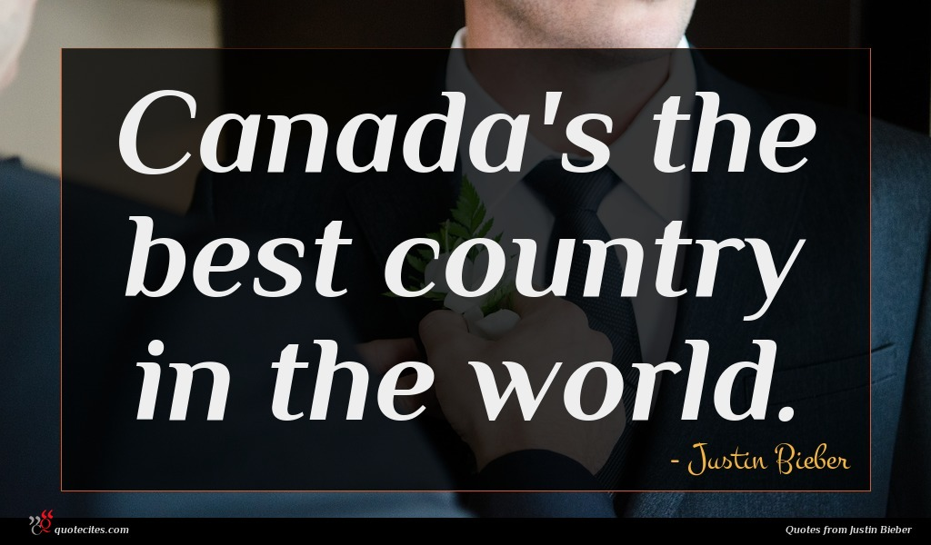 Canada's the best country in the world.