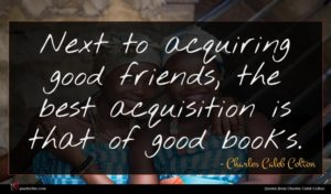 Charles Caleb Colton quote : Next to acquiring good ...