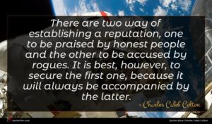 Charles Caleb Colton quote : There are two way ...