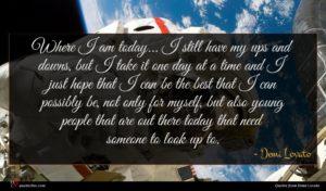 Demi Lovato quote : Where I am today ...