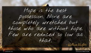 William Hazlitt quote : Hope is the best ...