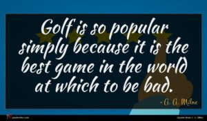 A. A. Milne quote : Golf is so popular ...