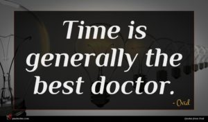 Ovid quote : Time is generally the ...