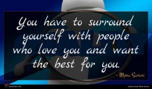 Mena Suvari quote : You have to surround ...