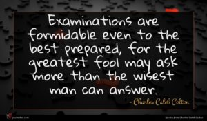 Charles Caleb Colton quote : Examinations are formidable even ...