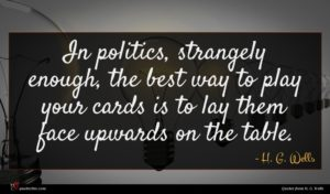 H. G. Wells quote : In politics strangely enough ...