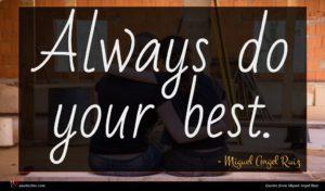 Miguel Angel Ruiz quote : Always do your best ...