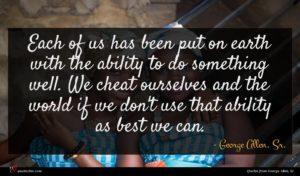 George Allen, Sr. quote : Each of us has ...