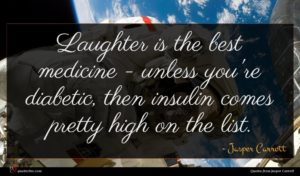 Jasper Carrott quote : Laughter is the best ...