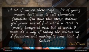 Ani DiFranco quote : A lot of women ...
