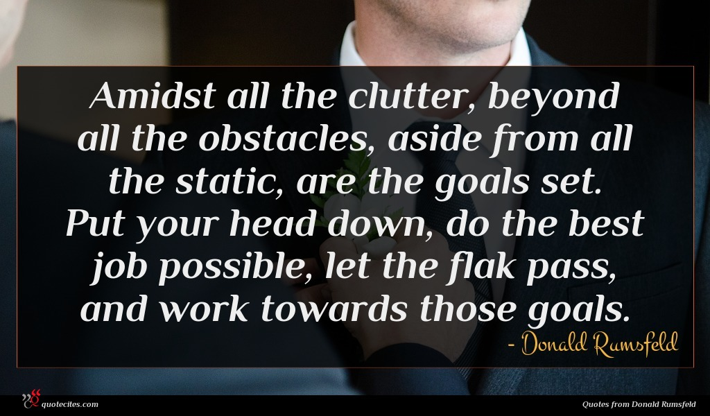 Photo of Donald Rumsfeld quote : Amidst all the clutter …