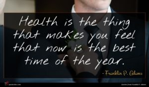 Franklin P. Adams quote : Health is the thing ...