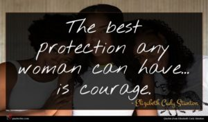 Elizabeth Cady Stanton quote : The best protection any ...