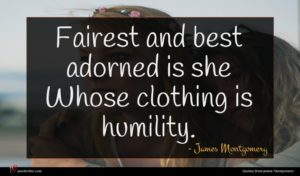 James Montgomery quote : Fairest and best adorned ...