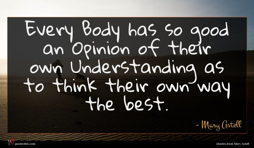 Photo of Mary Astell quote : Every Body has so …