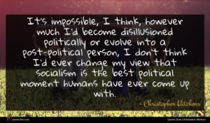 Christopher Hitchens quote : It's impossible I think ...