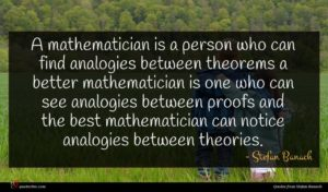 Stefan Banach quote : A mathematician is a ...