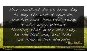 Max Muller quote : How mankind defers from ...