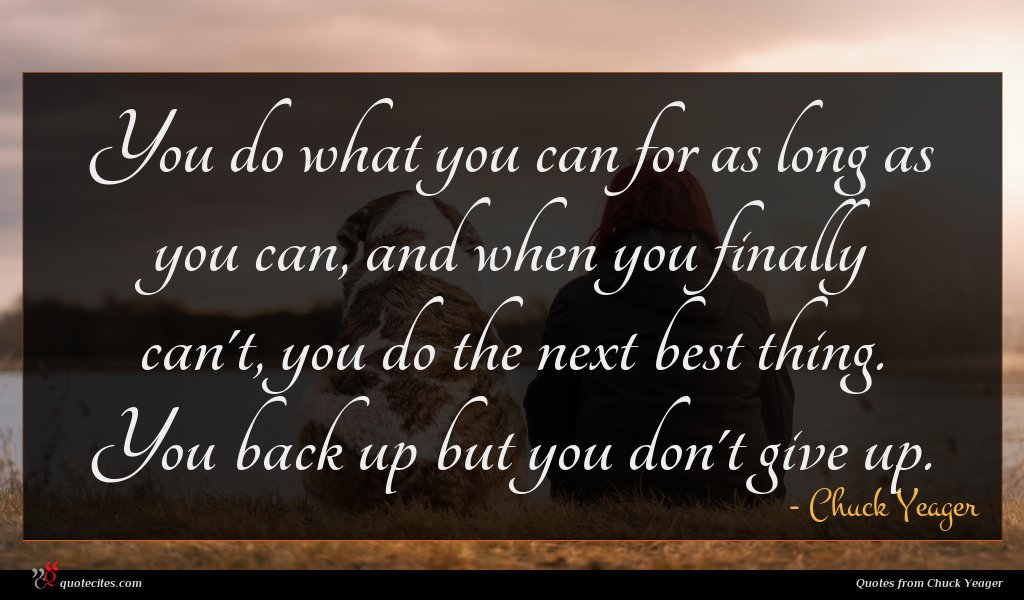 Photo of Chuck Yeager quote : You do what you …