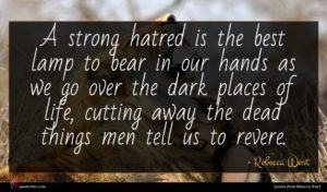 Rebecca West quote : A strong hatred is ...
