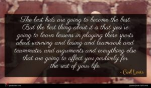 Carl Lewis quote : The best kids are ...