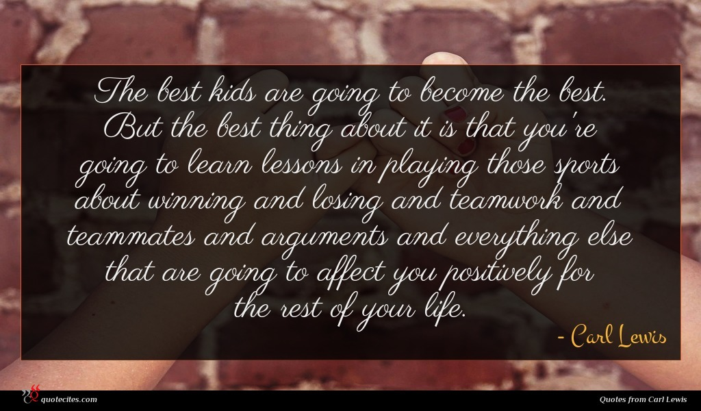 Photo of Carl Lewis quote : The best kids are …