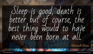 Heinrich Heine quote : Sleep is good death ...