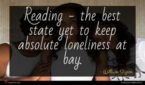 William Styron quote : Reading - the best ...