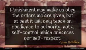Bruno Bettelheim quote : Punishment may make us ...