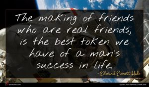 Edward Everett Hale quote : The making of friends ...