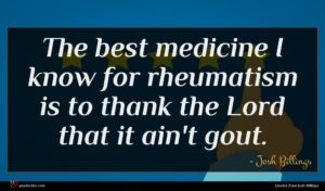 Josh Billings quote : The best medicine I ...