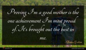 Sheena Easton quote : Proving I'm a good ...