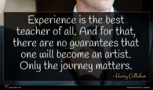 Harry Callahan quote : Experience is the best ...