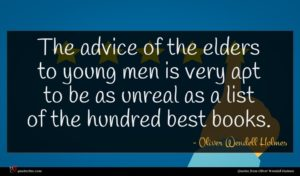 Oliver Wendell Holmes quote : The advice of the ...