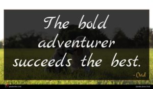 Ovid quote : The bold adventurer succeeds ...