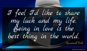 Susannah York quote : I feel I'd like ...