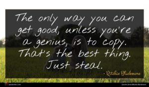 Ritchie Blackmore quote : The only way you ...