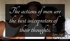 James Joyce quote : The actions of men ...