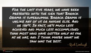 Rush Limbaugh quote : For the last five ...
