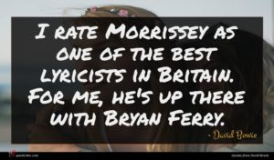 David Bowie quote : I rate Morrissey as ...
