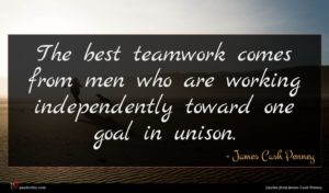 James Cash Penney quote : The best teamwork comes ...