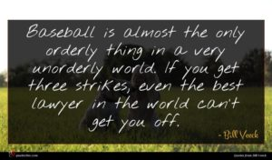 Bill Veeck quote : Baseball is almost the ...